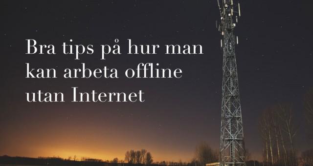 Bra tips på hur man kan arbeta offline utan Internet